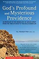 God's Profound and Mysterious Providence: As Revealed in the Genealogy of Jesus Christ from the Time of David to the Exile in Babylon (God's Administration in the History of Redemption)