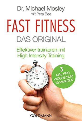 Fast Fitness - Das Original: Effektiver trainieren mit High Intensity Training - 3 Mal pro Woche nur 10 Minuten