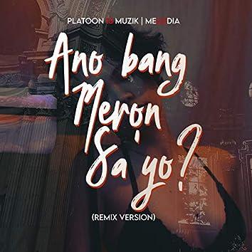 Ano Bang Meron Sa'Yo (Remix)