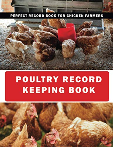 Poultry Record Keeping Book: Chicken Keeping Journal For Chicken Whisperers. Track Daily & Weekly Flock Egg Production, Expenses, Income, Feeding, ... Perfect Gifts for Chicken Lovers.