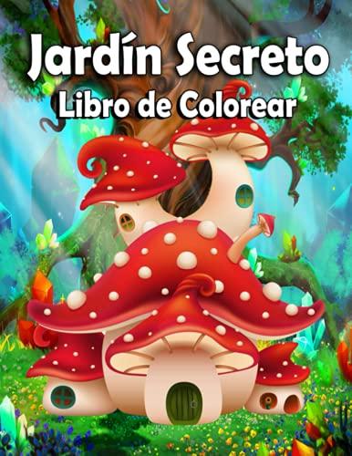Jardín Secreto : Libro de Colorear: Un libro de colorear para adultos relajante y antiestrés con...
