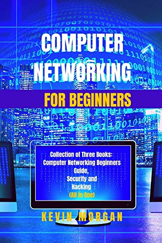 Computer Networking for Beginners: Collection of Three Books: Computer Networking Beginners Guide, Security and Hacking (All in One)