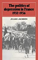 The Politics of Depression in France 1932-1936
