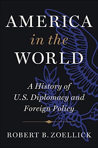 Compare Textbook Prices for America in the World: A History of U.S. Diplomacy and Foreign Policy Illustrated Edition ISBN 9781538761304 by Zoellick, Robert B.