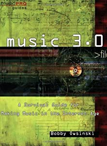 Music 3.0: A Survival Guide for Making Music in the Internet Age (Hal Leonard Music Pro Guides)