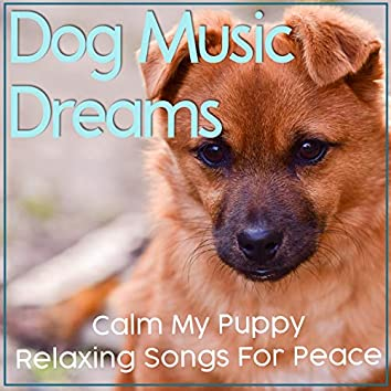 Dog Music Dreams: Calm My Puppy Relaxing Songs For Peace