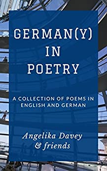 German(y) in Poetry: A collection of poems in English and German by [Angelika Davey]