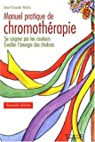 Manuel pratique de chromothérapie de Jean-Claude Nobis (18 décembre 2003) Broché - 18/12/2003