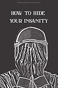 How To Hide Your Insanity  Blank Lined Cool Notebook Journal Cool Gifts for Birthday Christmas  French Edition