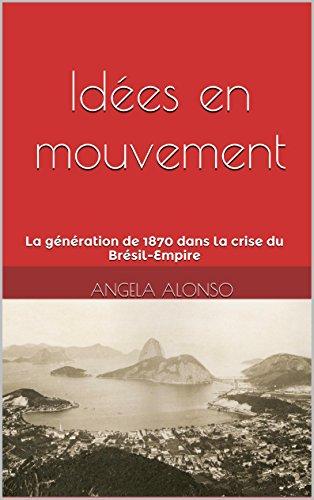 Idées en mouvement: La génération de 1870 dans la crise du Brésil-Empire (French Edition)