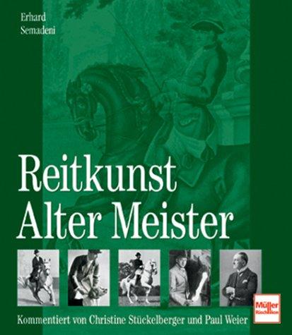 Reitkunst Alter Meister: Kommentiert von Christine Stückelberger und Paul Weier