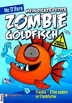 Mein dicker fetter Zombie-Goldfisch, Band 03: Frankie - Alles andere ist Fischfutter (German Edition) by [Mo O'Hara, Diana Steinbrede]