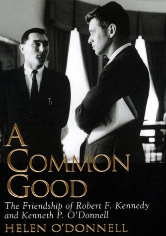 A Common Good: The Friendship Of Robert F. Kennedy And Kenneth P. O