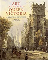 Art in the Age of Queen Victoria: A Wealth of Depictions