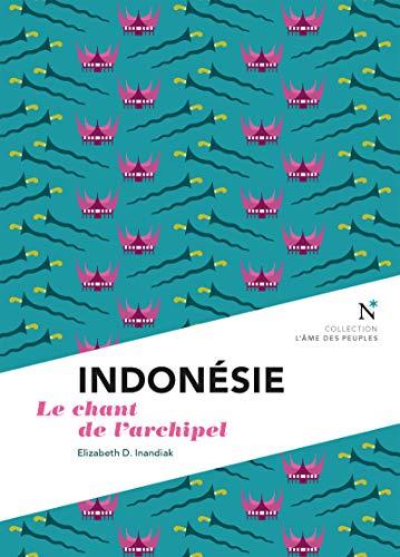 Indonésie: Le chant de l'archipel (L'âme des peuples) (French Edition)