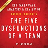 The Five Dysfunctions of a Team: A Leadership Fable, by Patrick Lencioni: Key Takeaways, Analysis & Review