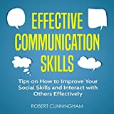 Effective Communication Skills: Tips on How to Improve Your Social Skills and Interact with Others Effectively