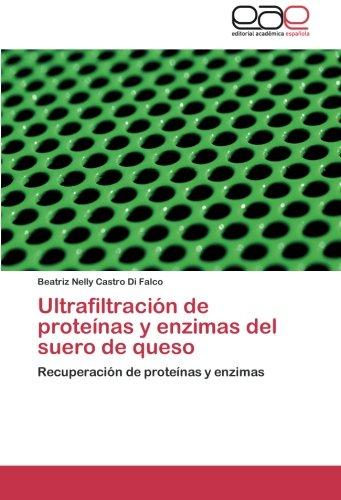 Ultrafiltración de proteínas y enzimas del suero de queso: Recuperación de proteínas y enzimas