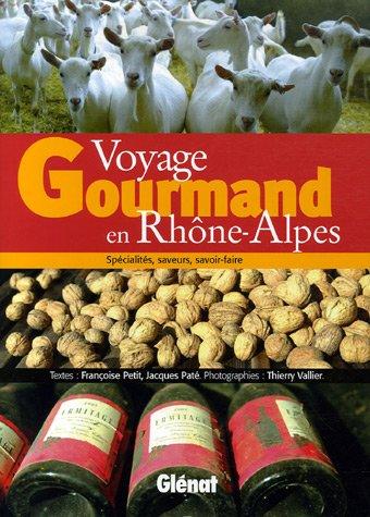 Voyage gourmand en Rhône-Alpes: Spécialités, saveurs, savoir-faire