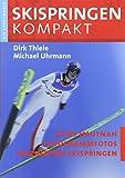 Skispringen Kompakt: Skispringen von A-Z - Dirk Thiele