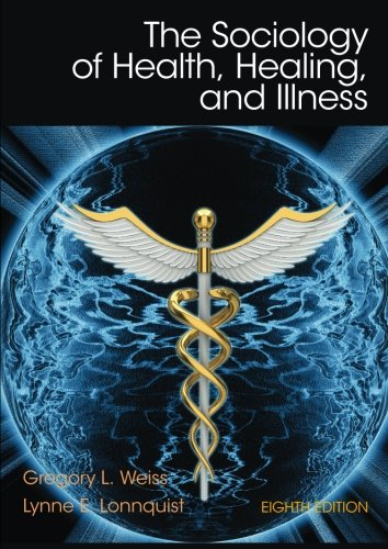 Compare Textbook Prices for The Sociology of Health, Healing, and Illness 8 Edition ISBN 9780133803877 by Weiss, Gregory L.,Lonnquist, Lynne E.