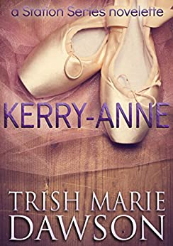 Kerry-Anne: A Station Series Novelette (The Station Book 6) by [Trish Marie Dawson]