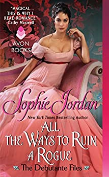 All the Ways to Ruin a Rogue: The Debutante Files (The Debutante Files Series Book 2) by [Sophie Jordan]