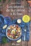 Les secrets de la cuisine à IG bas - 100 recettes salées pour la silhouette et la santé
