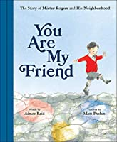 You Are My Friend: The Story of Mister Rogers and His Neighborhood