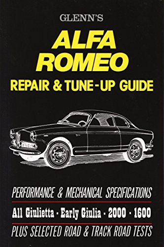 Alfa Romeo Repair and Tune-up Guide: A Repair and Tuning Manual (Glenn's) for All Giulietta, Early Giulia, 2600 and 1600 Models. (Workshop Manual Alfa ... Early Giulia, 2600 and 1600 Models. by Harold T. Glenn (8-Aug-1987) Paperback
