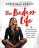 The Badass Life: 30 Amazing Days to a Lifetime of Great Habits--Body, Mind, and Spirit (The Badass...