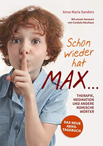 Schon wieder hat Max ...: Therapie, Medikation und andere komische Wörter