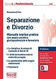 Separazione e divorzio. Manuale teorico-pratico con ampia casistica giurisprudenziale e fo...