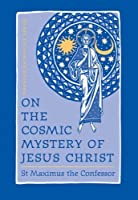 "On the Cosmic Mystery of Jesus Christ: Selected Writings from St. Maximus the Confessor (St. Vladimir's Seminary Press ""Popular Patristics"" Series)"