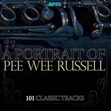 A Portrait of Pee Wee Russell - 101 Classic Tracks