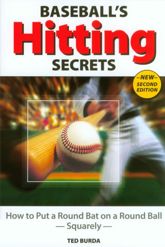 Baseball's Hitting Secrets: How to Put a Round Bat on a Round Ball--Squarely