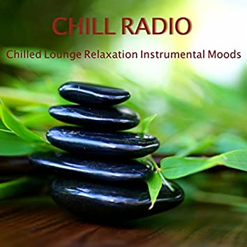 Chill Radio - Chilled Lounge Relaxation Instrumental Moods