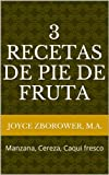 3 Recetas de Pie de Fruta -- Manzana, Cereza, Caqui fresco (Spanish Food and Nutrition Series nº 4)