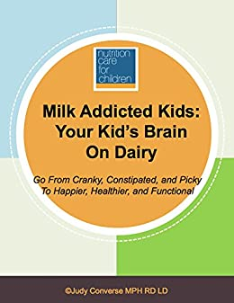 Milk Addicted Kids: Your Kid's Brain On Dairy by [Judy Converse]