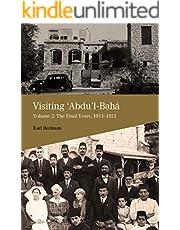 Visiting 'Abdu'l-Baha Vol 2: Volume 2: The Final Years, 1913–1921