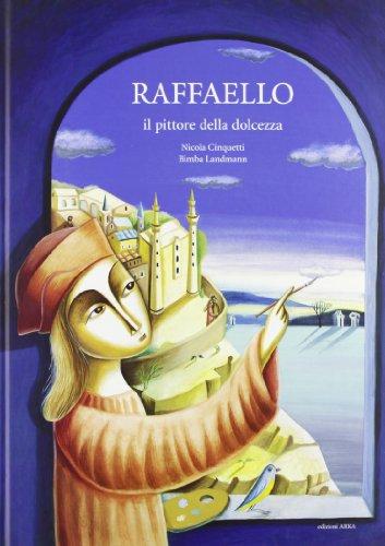 Raffaello il pittore della dolcezza. Ediz. illustrata