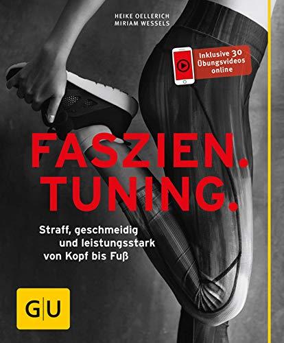 Faszien Tuning: Straff, geschmeidig und leistungsstark von Kopf bis Fuß (GU Ratgeber Fitness)