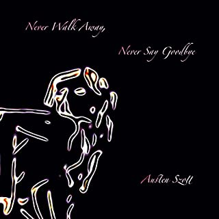 Never Walk Away, Never Say Goodbye                   By:                                                                                                                                 Austen Szott                               Narrated by:                                                                                                                                 Rodney Falcon                      Length: 18 mins     2 ratings     Overall 4.0