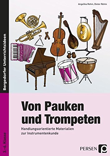 Von Pauken und Trompeten: Handlungsorientierte Materialien zur Instrumentenkunde (3. bis 6. Klasse)