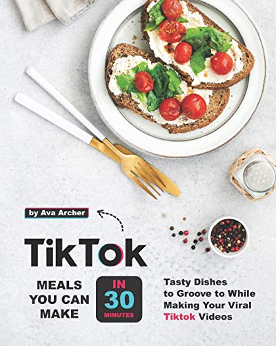 Tiktok Meals You Can Make In 30 Minutes: Tasty Dishes to...