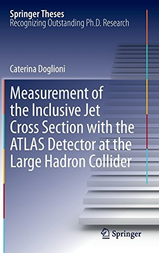 Measurement of the Inclusive Jet Cross Section with the ATLAS Detector at the Large Hadron Collider (Springer Theses) by Doglioni, Caterina (2012) Hardcover