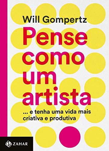 Pense como um artista: ...e tenha uma vida mais criativa e produtiva