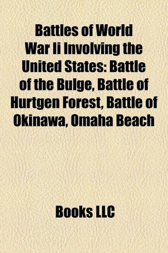 Battles of World War Ii Involving the United States: Battle of the Bulge, Battle of Hürtgen Forest, Battle of Okinawa, Omaha Beach