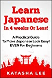 Learn Japanese In 4 Weeks Or Less! – A Practical Guide To Make Japanese Look Easy! EVEN For Beginners