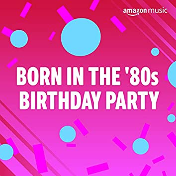 Born in the 80s Birthday Party